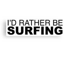 I'd rather be SURFING Canvas Print
