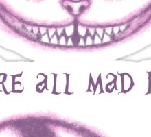 We're all mad here Sticker
