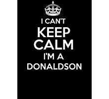 Surname or last name Donaldson? I can't keep calm, I'm a Donaldson! Photographic Print