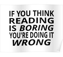 If You Think Reading Is Boring, You're Doing It Wrong Poster