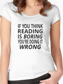 If You Think Reading Is Boring, You're Doing It Wrong Women's Fitted Scoop T-Shirt