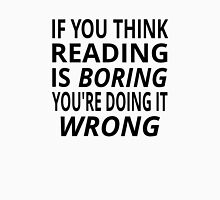 If You Think Reading Is Boring, You're Doing It Wrong T-Shirt