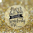 Never dull your shine by AngelaFanton