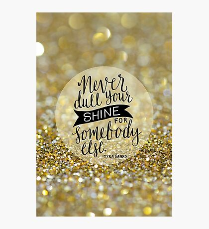 Never dull your shine Photographic Print