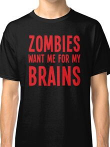 Zombies want me for my BRAINS Classic T-Shirt