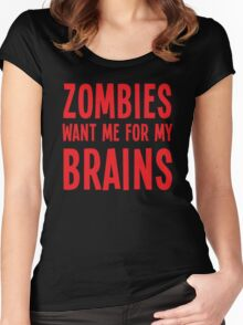Zombies want me for my BRAINS Women's Fitted Scoop T-Shirt