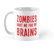 Zombies want me for my BRAINS Mug