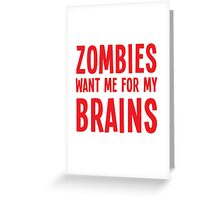 Zombies want me for my BRAINS Greeting Card
