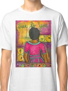 True to YOU Classic T-Shirt