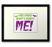 You know what's SCARY? ME! Framed Print