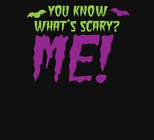 You know what's SCARY? ME! Unisex T-Shirt