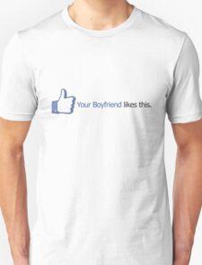 Facebook - Your Boyfriend likes this. Unisex T-Shirt