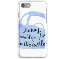 Hunny would you plug in the kettle? iPhone Case/Skin