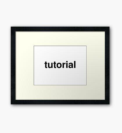 tutorial Framed Print