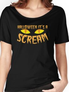 Halloween it's a SCREAM!!! with eyes Women's Relaxed Fit T-Shirt