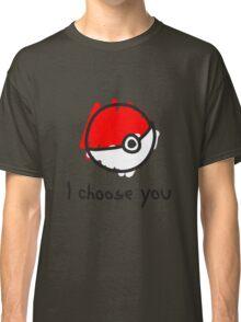 I choose you Classic T-Shirt