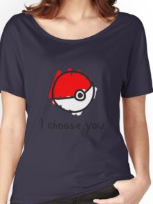 I choose you Women's Relaxed Fit T-Shirt
