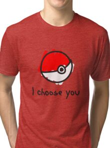 I choose you Tri-blend T-Shirt
