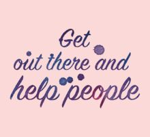 Get out there and HELP PEOPLE Baby Tee
