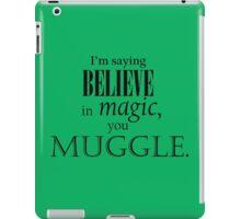 Believe in magic! iPad Case/Skin