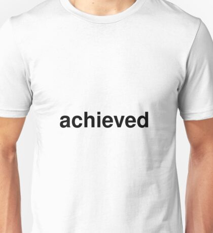 achieved Unisex T-Shirt