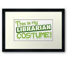 This is my LIBRARIAN costume Framed Print