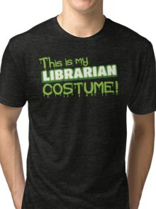 This is my LIBRARIAN costume Tri-blend T-Shirt
