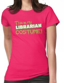 This is my LIBRARIAN costume Womens Fitted T-Shirt