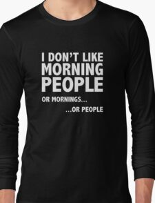 I Don't Like Morning People Long Sleeve T-Shirt