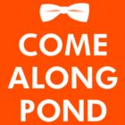 Come Along Pond - Doctor Who Tribute by fauxtauxgraphy