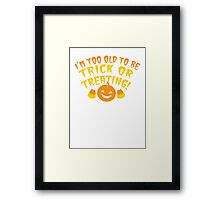 I'm TOO OLD to be trick or Treating funny HALLOWEEN design Framed Print