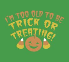 I'm TOO OLD to be trick or Treating funny HALLOWEEN design Kids Tee