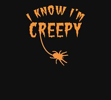 I know I'm CREEPY! with spider Unisex T-Shirt