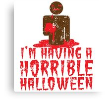 I'm having a HORRIBLE HALLOWEEN with zombie guy distressed Canvas Print