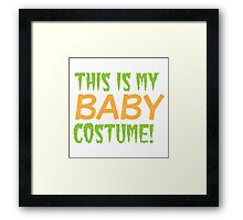 This is my BABY costume (Halloween funny design) Framed Print