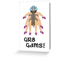 Gr8 Gams!! Greeting Card