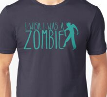 I wish I was a ZOMBIE! Unisex T-Shirt