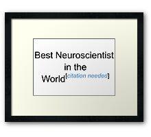 Best Neuroscientist in the World - Citation Needed! Framed Print