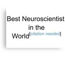 Best Neuroscientist in the World - Citation Needed! Canvas Print