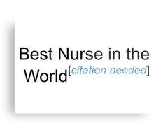 Best Nurse in the World - Citation Needed! Metal Print