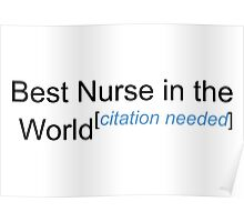 Best Nurse in the World - Citation Needed! Poster