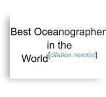 Best Oceanographer in the World - Citation Needed! Metal Print