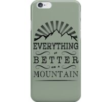 Everything is better on a mountain! iPhone Case/Skin