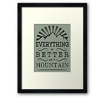 Everything is better on a mountain! Framed Print
