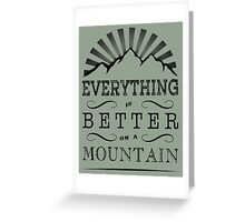 Everything is better on a mountain! Greeting Card