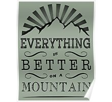 Everything is better on a mountain! Poster