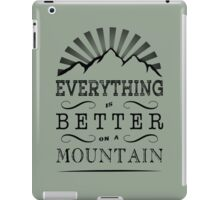 Everything is better on a mountain! iPad Case/Skin