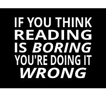 If You Think Reading Is Boring, You're Doing It Wrong Photographic Print
