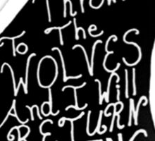 Throw Me To the Wolves and I Will Return Leading the Pack Sticker