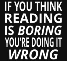 If You Think Reading Is Boring, You're Doing It Wrong by coolfuntees